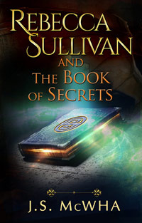 Rebecca Sullivan and the Book of Secrets by J.S. McWha